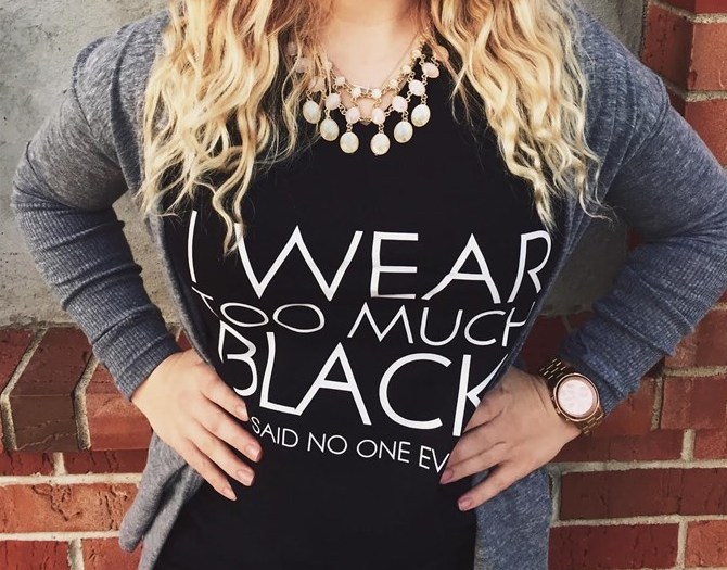 I Wear Too Much Black Said No One Ever TShirt
