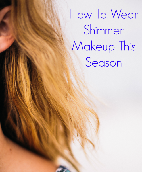 How To Wear Shimmer Makeup This Season